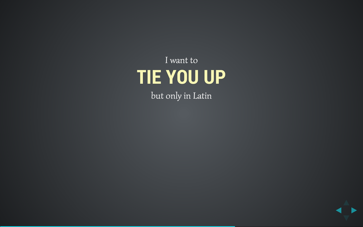 Slide: I want to tie you up.