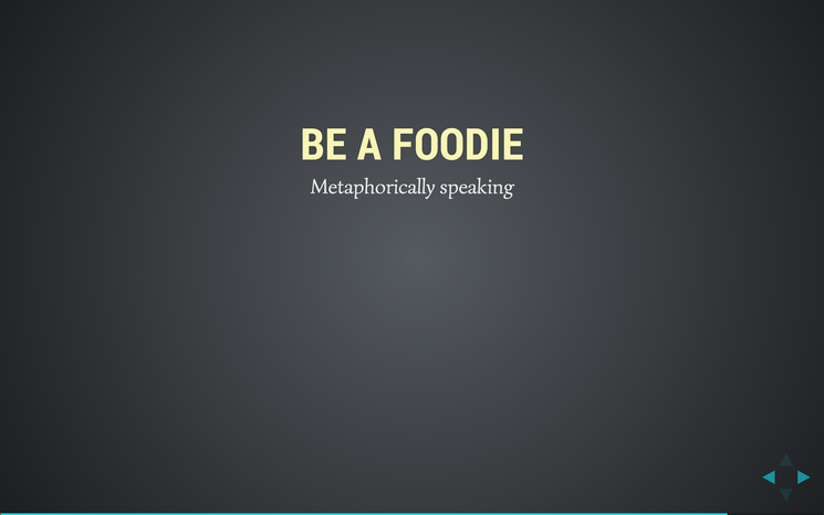 Slide: Be a foodie.