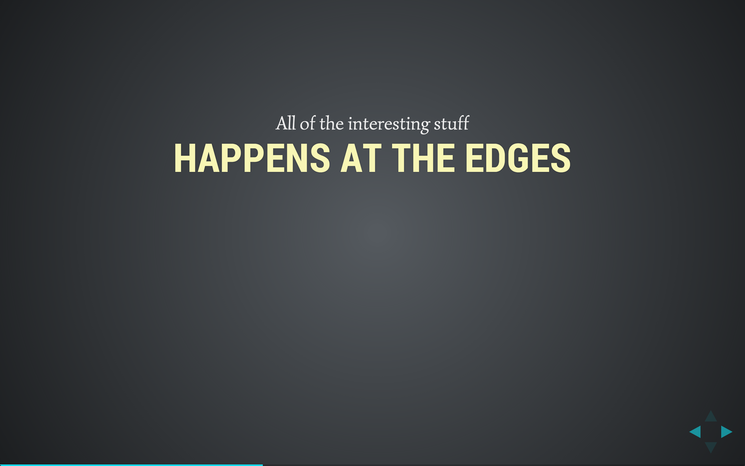Slide: All the interesting stuff happens at the edges