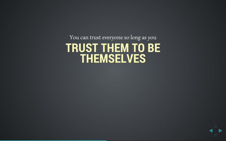 Slide: You can trust everyone, so long as you trust them to be themselves.