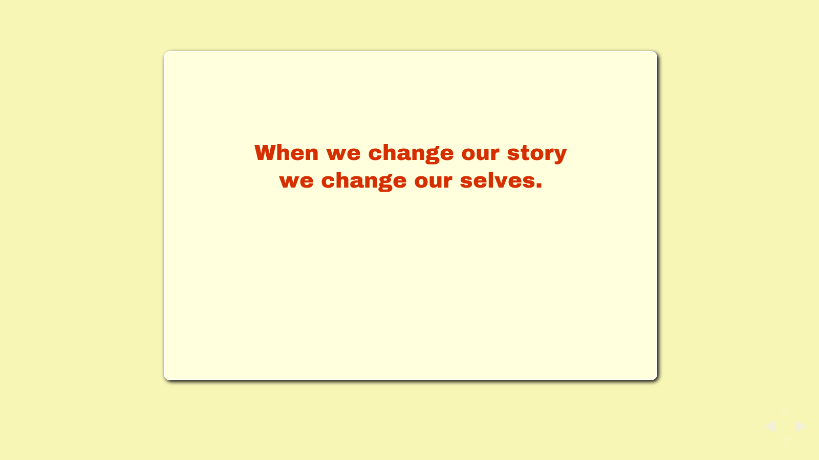 Slide: When we change our story, we change our selves