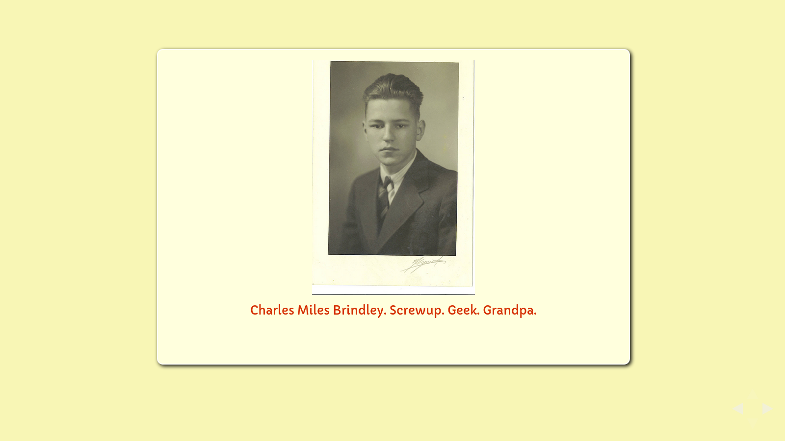 "Slide: ""Charles Miles Brindley. Screwup. Geek. My grandpa."""