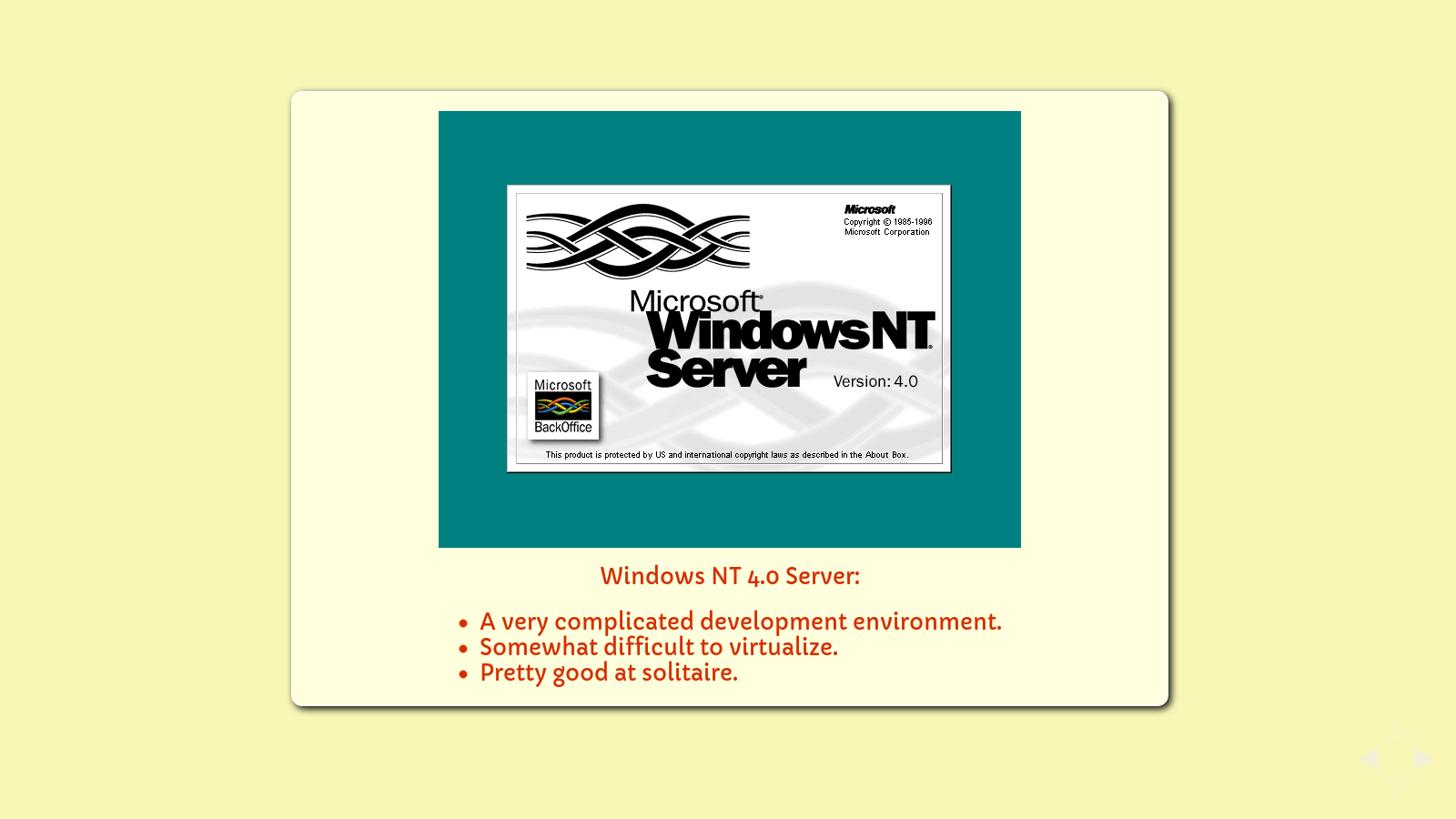 Slide: Windows NT 4.0 Server. A very complicated development environment. Not too terribly hard to virtualize. Pretty good at Tic Tac Toe.