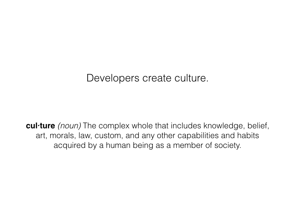 Slide: Developers create culture.
