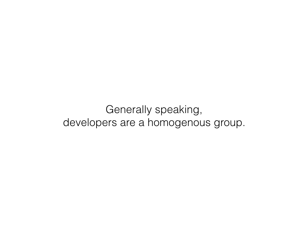 Slide: Developers are a homogenous group.