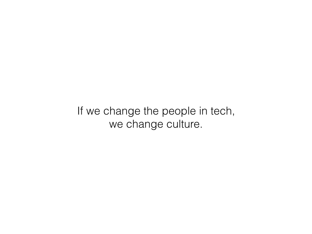 Slide: Change the people in tech and we change culture.