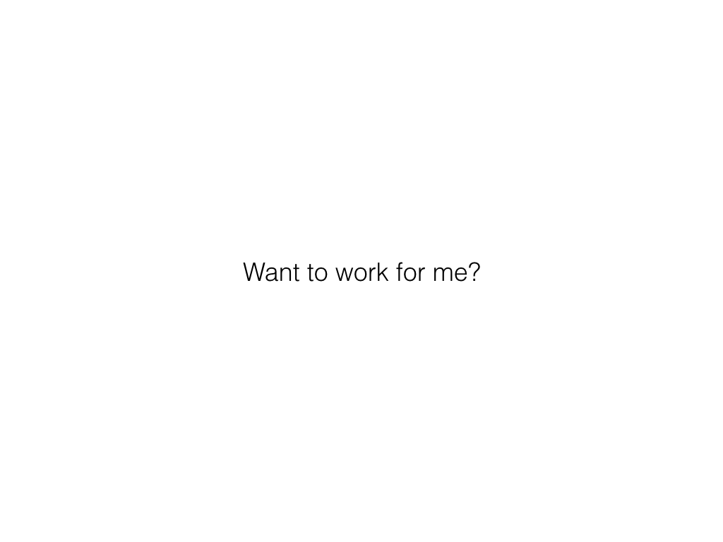 Slide: Want to work for me?