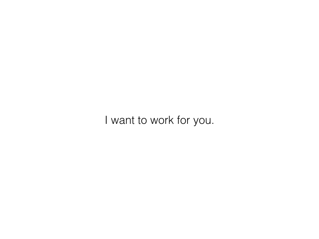 Slide: I want to work for you.